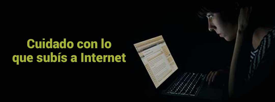 Cuidado con lo que subís a Internet